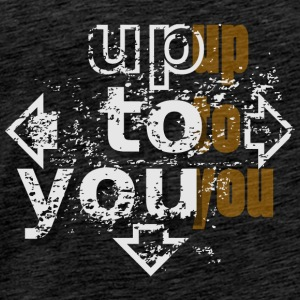 Up to you Tops - Camiseta premium hombre