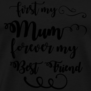 First my mum forever my best friend Annet - Premium T-skjorte for menn
