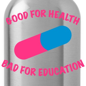 Good for health bad for education. - Trinkflasche