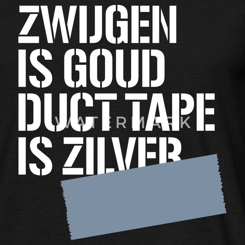 Zwart Zwijgen is goud duct tape is zilver T-shirts - Mannen T-shirt