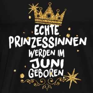 REAL PRINCESSES ARE BORN IN JUNE! Tops - Men's Premium T-Shirt