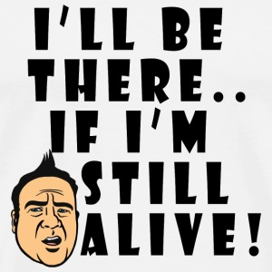 White If I'm ALIVE! Buttons - Men's Premium T-Shirt