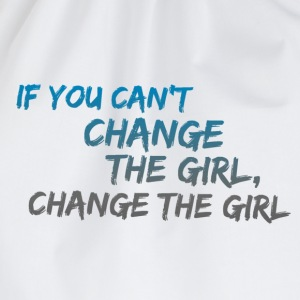 If you Can't Change the Girl Change the Girl funny T-Shirts - Drawstring Bag