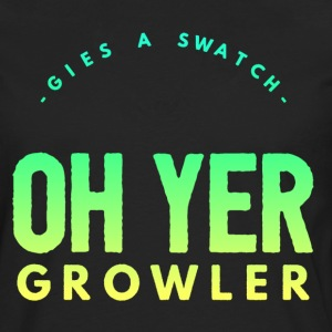 Gies A Swatch Oh Yer Growler Funny Scottish Slang T-Shirts - Men's Premium Longsleeve Shirt