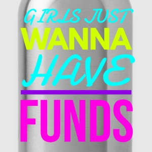 Girls Just Wanna have Funds Funny Joke Design T-Shirts - Water Bottle