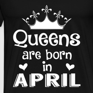 April - Queen - Birthday - 1 Hoodies & Sweatshirts - Men's Premium T-Shirt