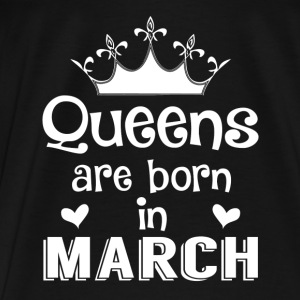 March - Queen - Birthday - 1 Bags & Backpacks - Men's Premium T-Shirt