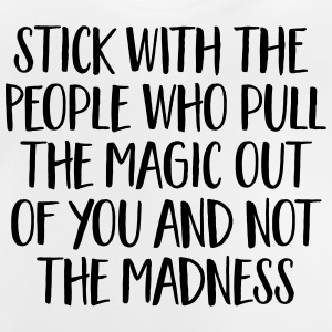 Stick With People Who Pull The Magic Out Of You... Skjorter - Baby-T-skjorte