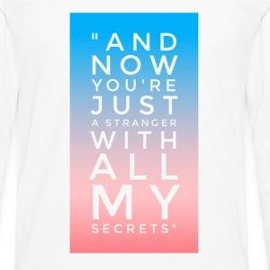 Now You're Just A Stranger With my Secrets  T-Shirts - Men's Premium Longsleeve Shirt