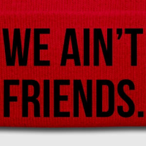 We ain't friends T-Shirts - Winter Hat