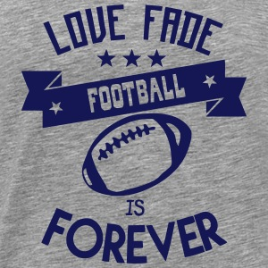 football love fade quote forever Tops - Men's Premium T-Shirt