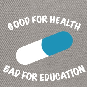 Good for health bad for education - Snapback Cap