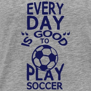 play soccer Humor Zitat every day Tops - Männer Premium T-Shirt