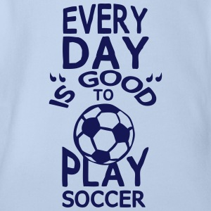play soccer Humor Zitat every day T-Shirts - Baby Bio-Kurzarm-Body
