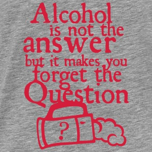 Alcohol answer forget question quote Tops - Men's Premium T-Shirt