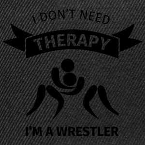 I don't need therapy I'm a Wrestler T-Shirts - Snapback Cap