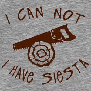 i_can_not_have_siesta Wood saw quote Tops - Men's Premium T-Shirt