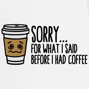 Sorry for what I said before I had coffee T-shirts - Keukenschort