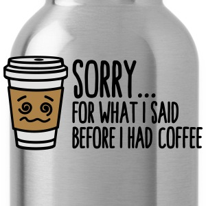 Sorry for what I said before I had coffee T-Shirts - Water Bottle