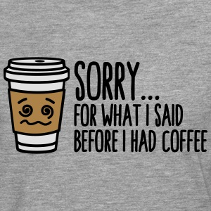 Sorry for what I said before I had coffee T-Shirts - Men's Premium Longsleeve Shirt