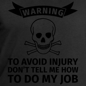 WARNING! To avoid injuries, do not tell me how I h T-Shirts - Men's Sweatshirt by Stanley & Stella