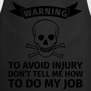 WARNING! To avoid injuries, do not tell me how I h T-Shirts - Cooking Apron