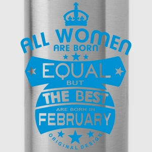 february women equal best born month Camisetas - Cantimplora