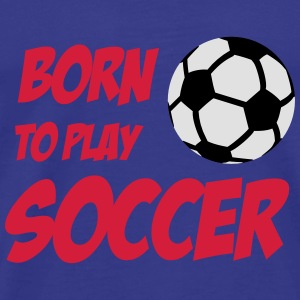 Born to play Soccer Tröjor - Men's Premium T-Shirt