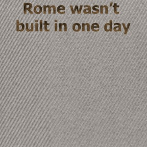 Rome Wasn't built in one day - Snapback cap