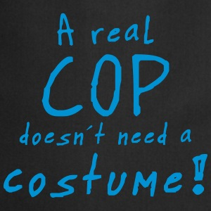 a real cop doesn´t need a costume T-Shirts - Kochschürze