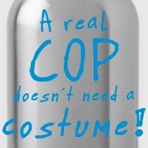 a real cop doesn´t need a costume T-Shirts - Trinkflasche