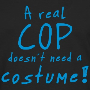 a real cop doesn´t need a costume T-Shirts - Männer Premium Langarmshirt