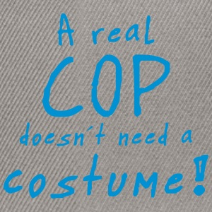 a real cop doesn´t need a costume T-Shirts - Snapback Cap