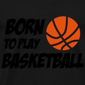 Born to play Basketball Babybody - Maglietta Premium da uomo