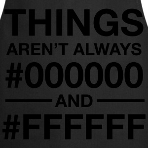 Things Aren't  Always #000000 And #FFFFFF T-Shirts - Kochschürze