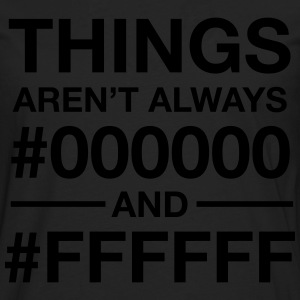 Things Aren't  Always #000000 And #FFFFFF T-Shirts - Männer Premium Langarmshirt