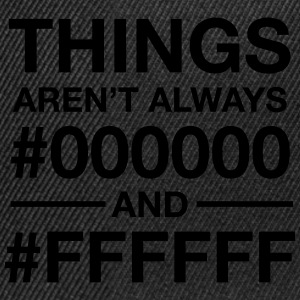 Things Aren't  Always #000000 And #FFFFFF T-Shirts - Snapback Cap