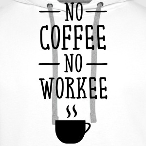 No Coffee No Workee T-shirts - Herre Premium hættetrøje