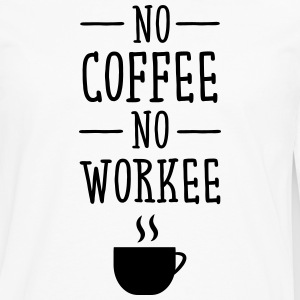 No Coffee No Workee T-Shirts - Men's Premium Longsleeve Shirt