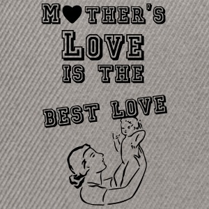Mother's love is the best love  T-Shirts - Snapback Cap