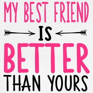 My best friend is better than yours T-shirts - Basebollkeps