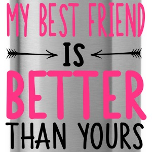 My best friend is better than yours T-shirts - Drikkeflaske