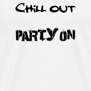 Tasse Chill out - Party on - Männer Premium T-Shirt