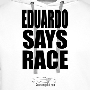 Eduardo Says Race - Men's Premium Hoodie