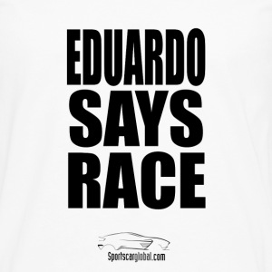 Eduardo Says Race - Men's Premium Longsleeve Shirt