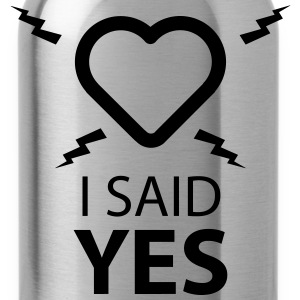 I SAID YES ... T-Shirts - Water Bottle
