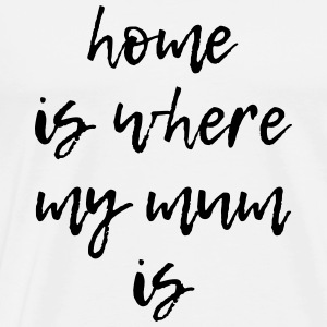 home is where my mum is! Langarmshirts - Männer Premium T-Shirt