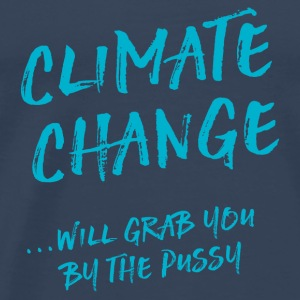 Climate change will grab you by the pussy Long Sleeve Shirts - Men's Premium T-Shirt