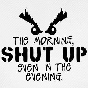 morning shut up evening quote  Aprons - Baseball Cap