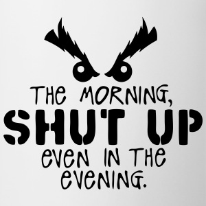 morning shut up evening quote  Aprons - Mug